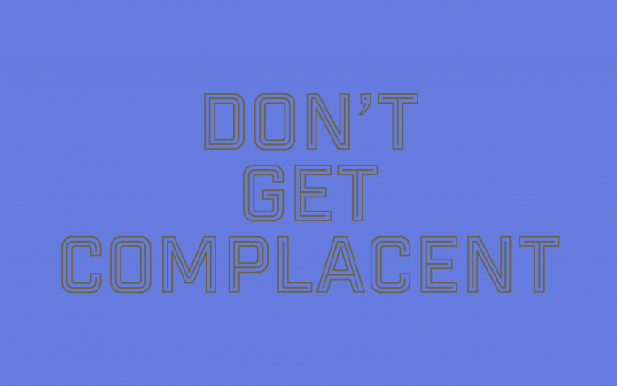 Don't get complacent